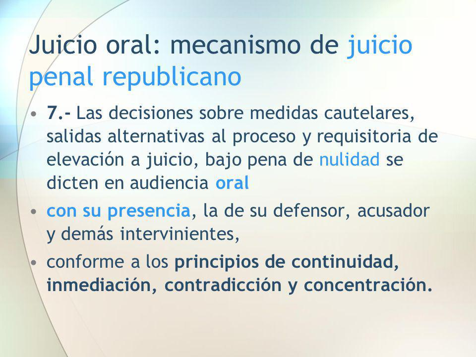 Juicio oral: mecanismo de juicio penal republicano 7.- Las decisiones sobre medidas cautelares, salidas alternativas al proceso y requisitoria de elev