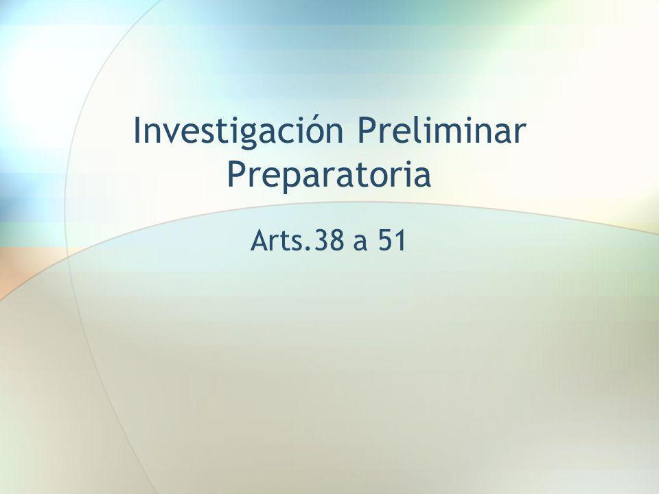 Investigación Preliminar Preparatoria Arts.38 a 51