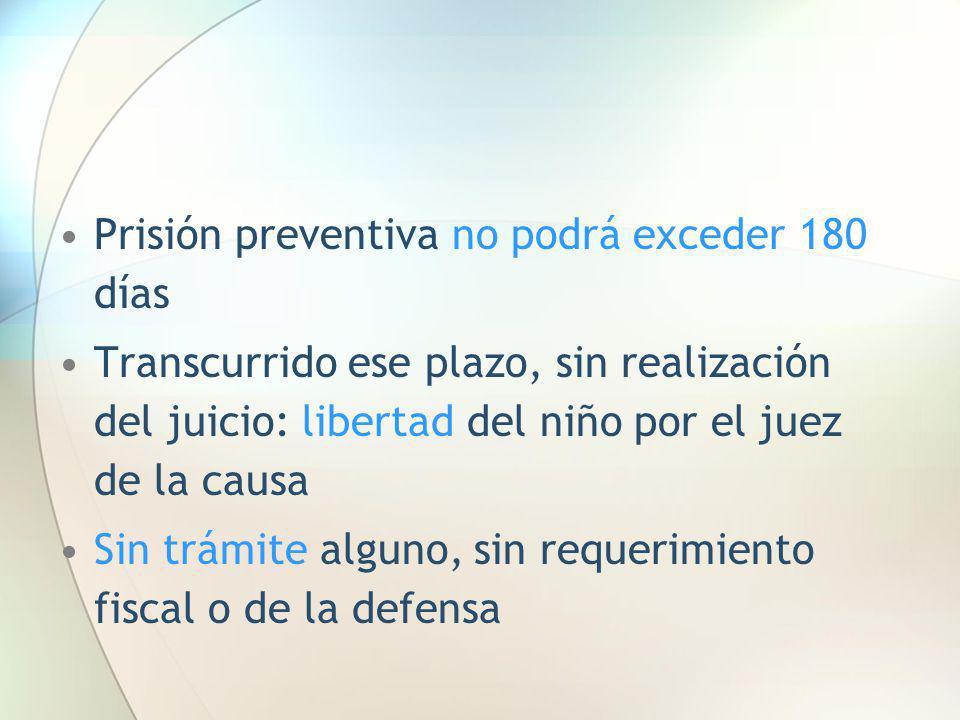 Prisión preventiva no podrá exceder 180 días Transcurrido ese plazo, sin realización del juicio: libertad del niño por el juez de la causa Sin trámite