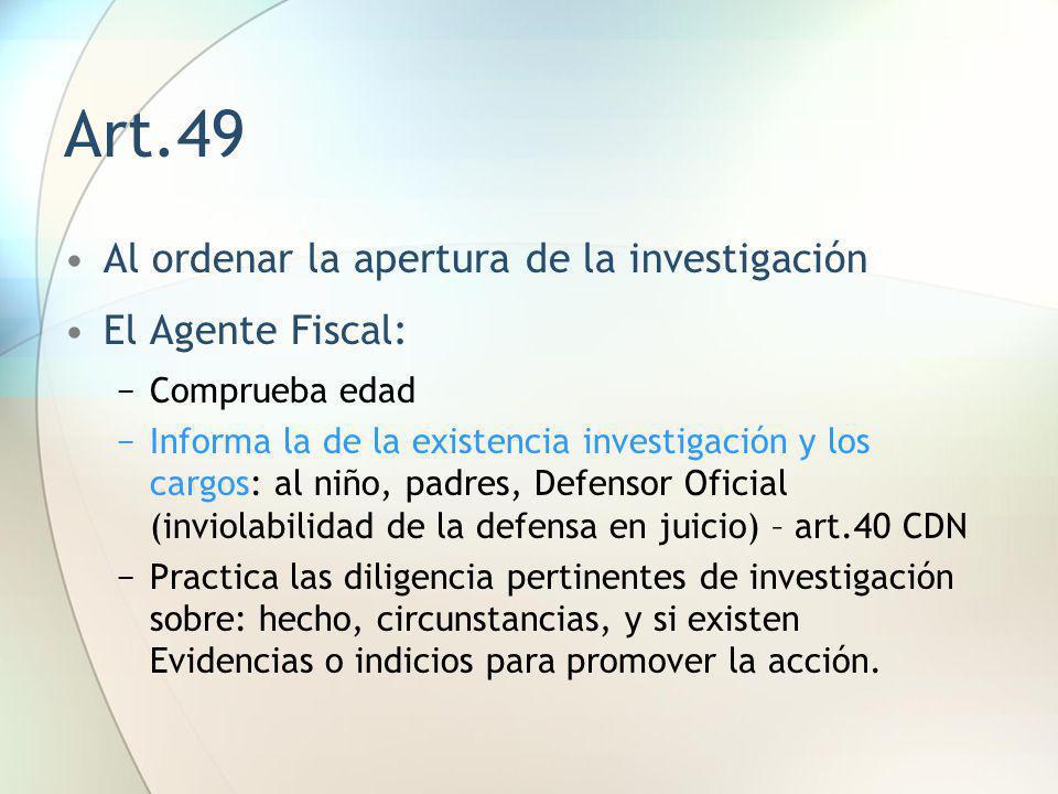 Art.49 Al ordenar la apertura de la investigación El Agente Fiscal: Comprueba edad Informa la de la existencia investigación y los cargos: al niño, pa