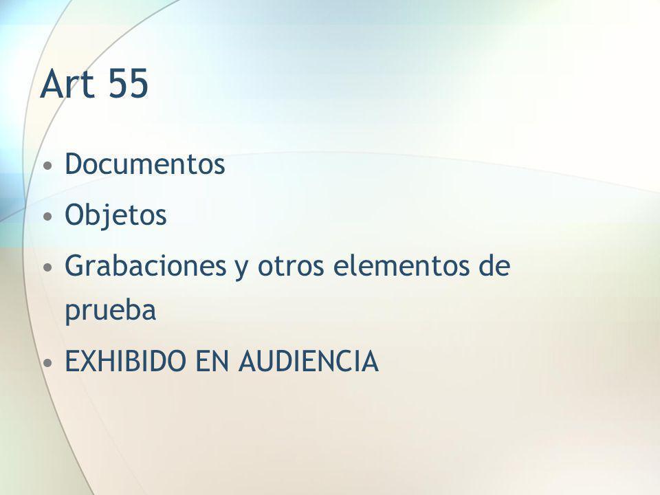 Art 55 Documentos Objetos Grabaciones y otros elementos de prueba EXHIBIDO EN AUDIENCIA