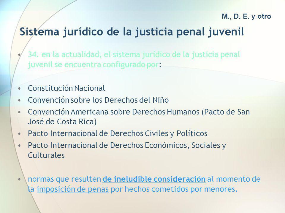 Sistema jurídico de la justicia penal juvenil 34. en la actualidad, el sistema jurídico de la justicia penal juvenil se encuentra configurado por: Con