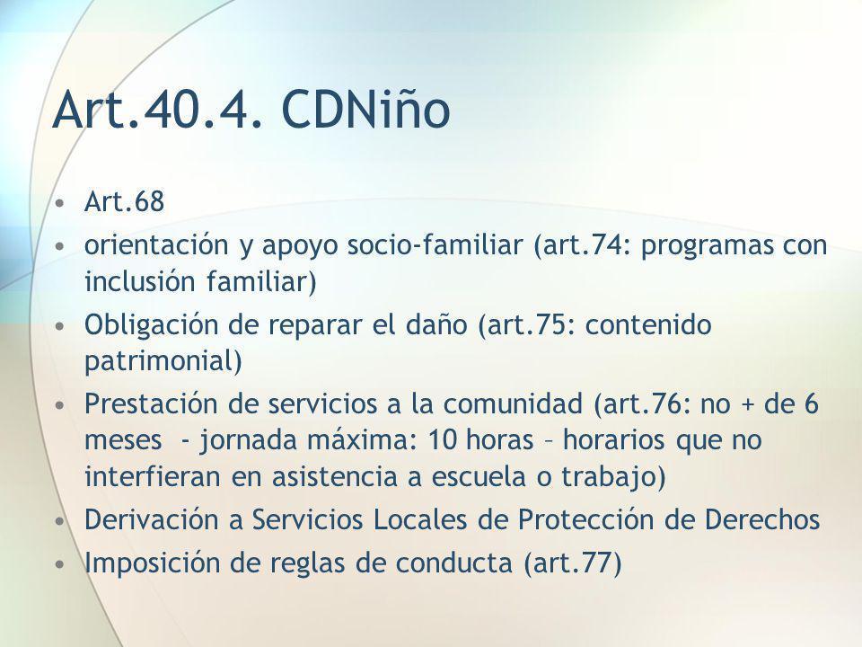 Art.40.4. CDNiño Art.68 orientación y apoyo socio-familiar (art.74: programas con inclusión familiar) Obligación de reparar el daño (art.75: contenido
