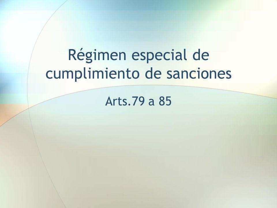 Régimen especial de cumplimiento de sanciones Arts.79 a 85