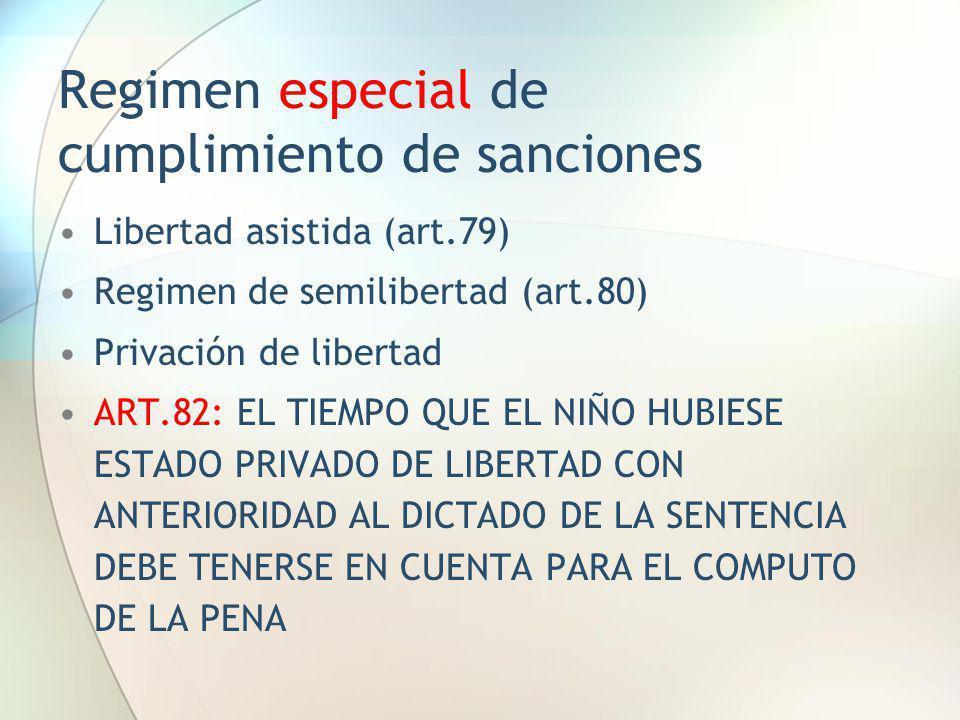 Regimen especial de cumplimiento de sanciones Libertad asistida (art.79) Regimen de semilibertad (art.80) Privación de libertad ART.82: EL TIEMPO QUE