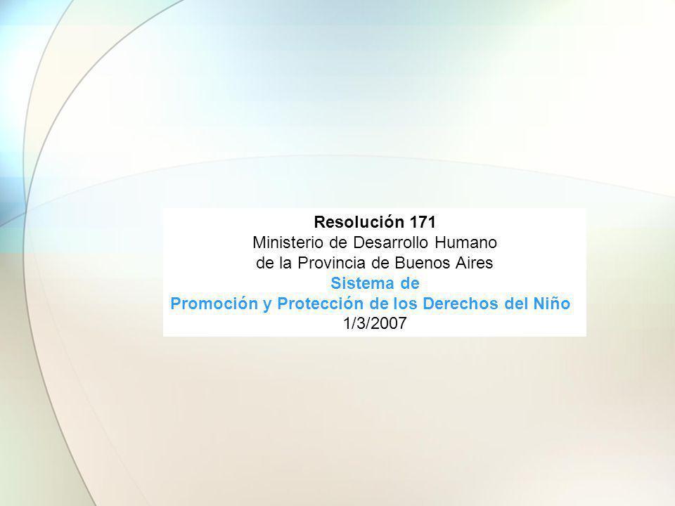 Resolución 171 Ministerio de Desarrollo Humano de la Provincia de Buenos Aires Sistema de Promoción y Protección de los Derechos del Niño 1/3/2007
