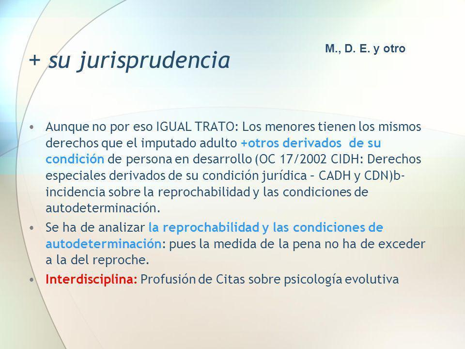 + su jurisprudencia Aunque no por eso IGUAL TRATO: Los menores tienen los mismos derechos que el imputado adulto +otros derivados de su condición de p
