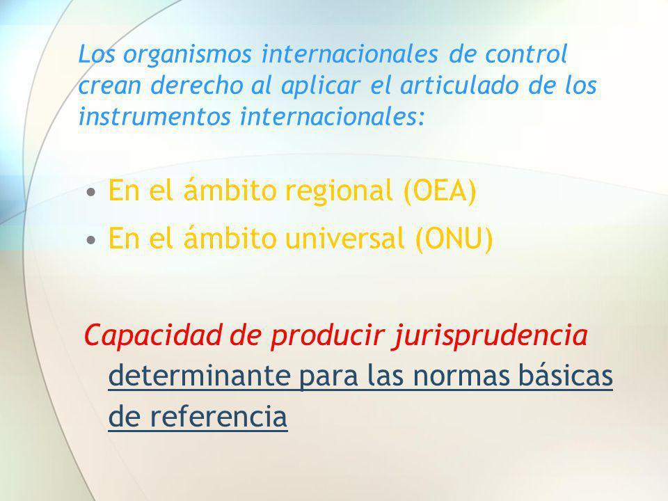 Los organismos internacionales de control crean derecho al aplicar el articulado de los instrumentos internacionales: En el ámbito regional (OEA) En e
