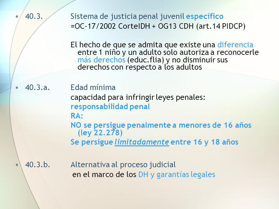 40.3. Sistema de justicia penal juvenil específico =OC-17/2002 CorteIDH + OG13 CDH (art.14 PIDCP) El hecho de que se admita que existe una diferencia