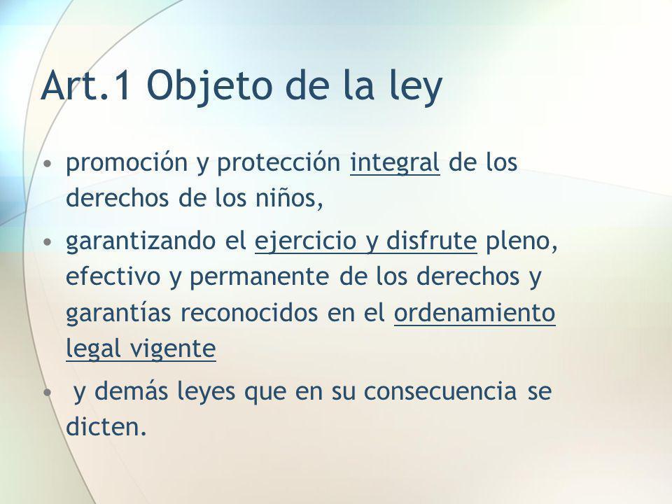 Art.1 Objeto de la ley promoción y protección integral de los derechos de los niños, garantizando el ejercicio y disfrute pleno, efectivo y permanente