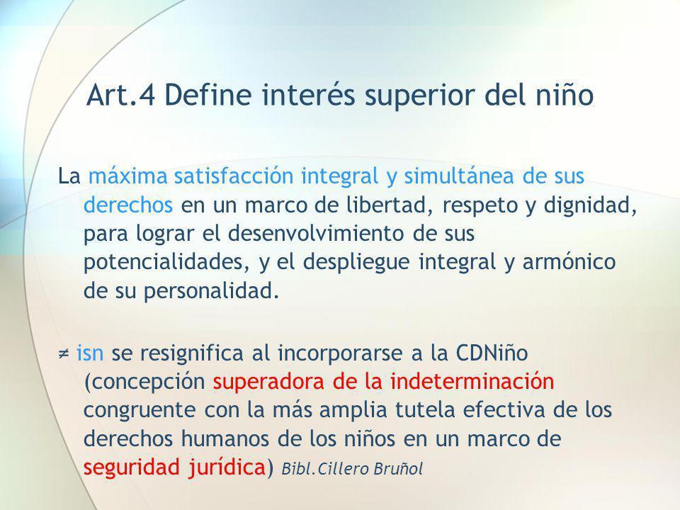 Art.4 Define interés superior del niño La máxima satisfacción integral y simultánea de sus derechos en un marco de libertad, respeto y dignidad, para
