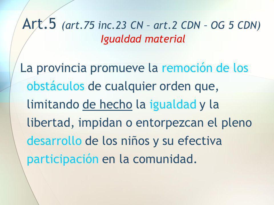 Art.5 (art.75 inc.23 CN – art.2 CDN – OG 5 CDN) Igualdad material La provincia promueve la remoción de los obstáculos de cualquier orden que, limitand