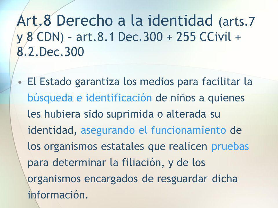 Art.8 Derecho a la identidad (arts.7 y 8 CDN) – art.8.1 Dec.300 + 255 CCivil + 8.2.Dec.300 El Estado garantiza los medios para facilitar la búsqueda e