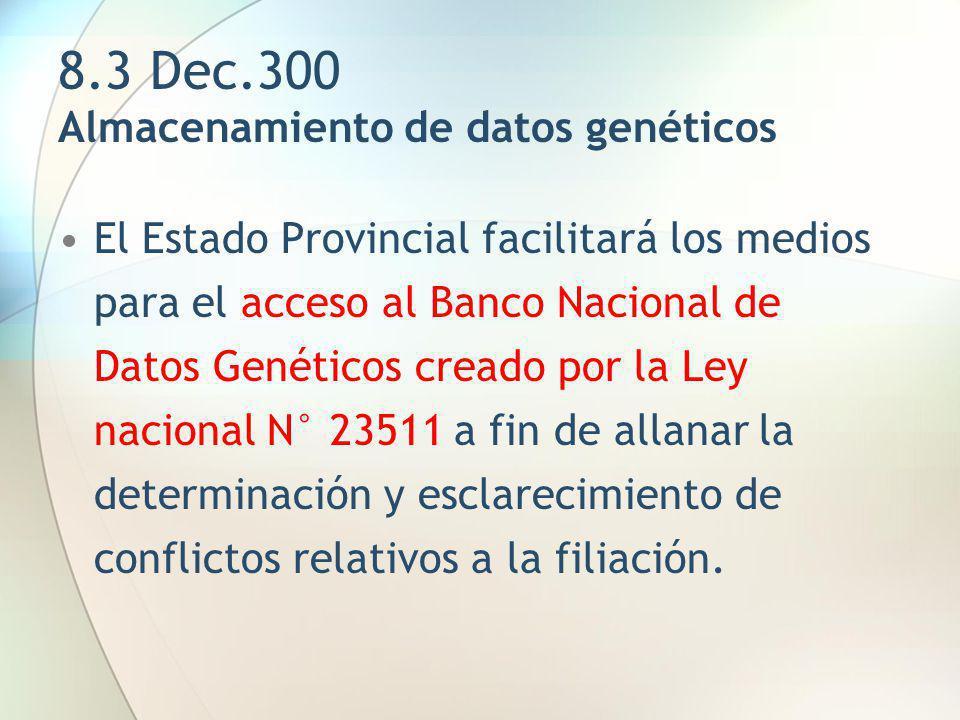 8.3 Dec.300 Almacenamiento de datos genéticos El Estado Provincial facilitará los medios para el acceso al Banco Nacional de Datos Genéticos creado po