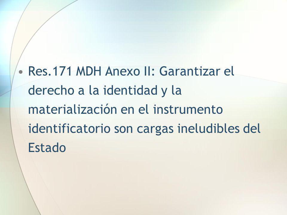 Res.171 MDH Anexo II: Garantizar el derecho a la identidad y la materialización en el instrumento identificatorio son cargas ineludibles del Estado
