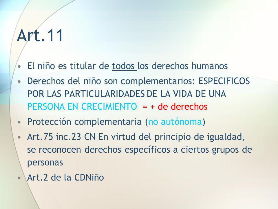 Art.11 El niño es titular de todos los derechos humanos Derechos del niño son complementarios: ESPECIFICOS POR LAS PARTICULARIDADES DE LA VIDA DE UNA