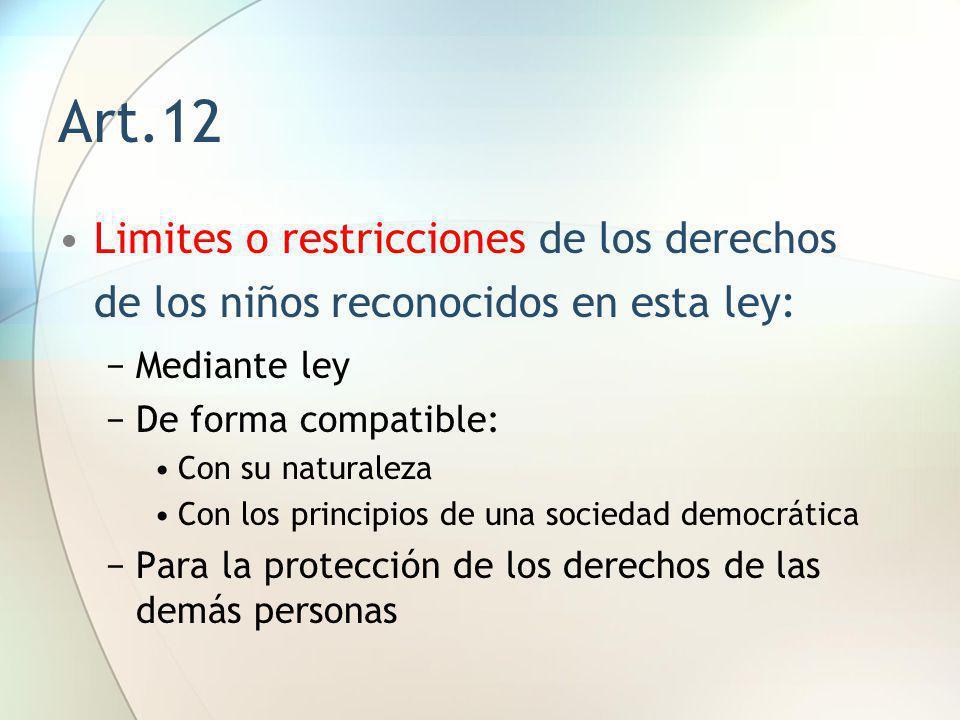 Art.12 Limites o restricciones de los derechos de los niños reconocidos en esta ley: Mediante ley De forma compatible: Con su naturaleza Con los princ