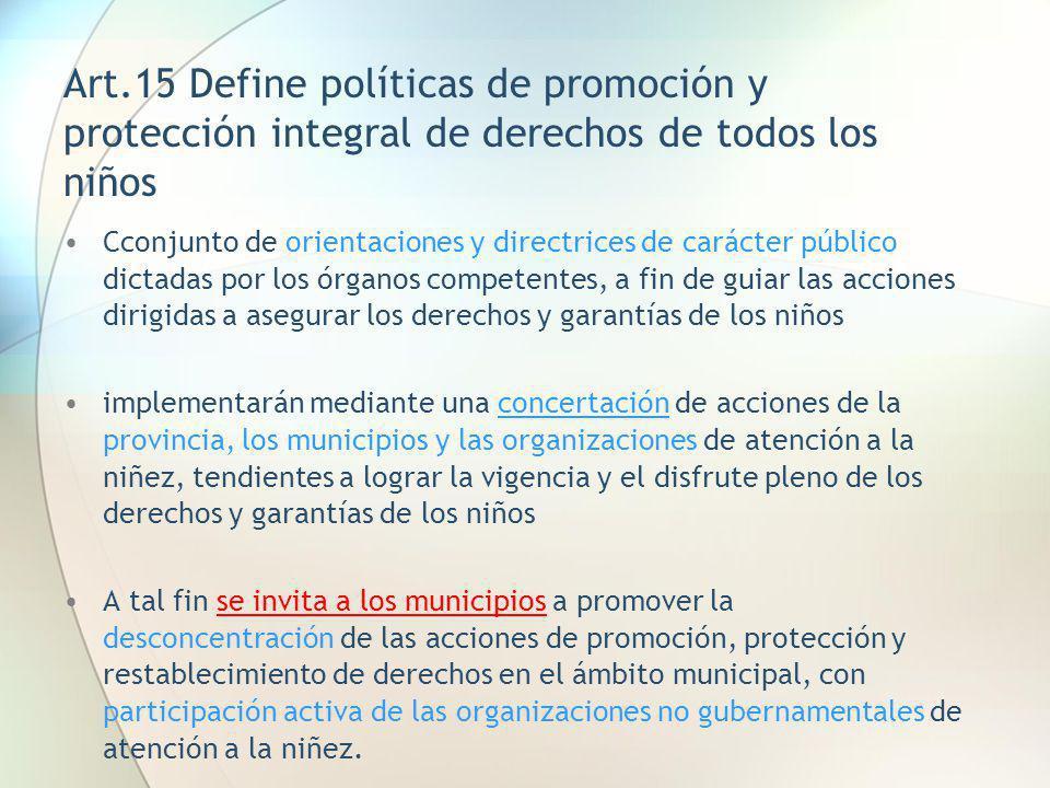 Art.15 Define políticas de promoción y protección integral de derechos de todos los niños Cconjunto de orientaciones y directrices de carácter público