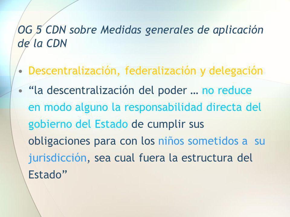 OG 5 CDN sobre Medidas generales de aplicación de la CDN Descentralización, federalización y delegación la descentralización del poder … no reduce en