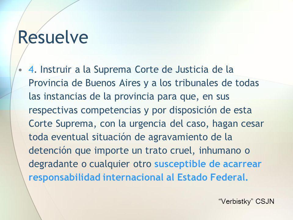 Resuelve 4. Instruir a la Suprema Corte de Justicia de la Provincia de Buenos Aires y a los tribunales de todas las instancias de la provincia para qu