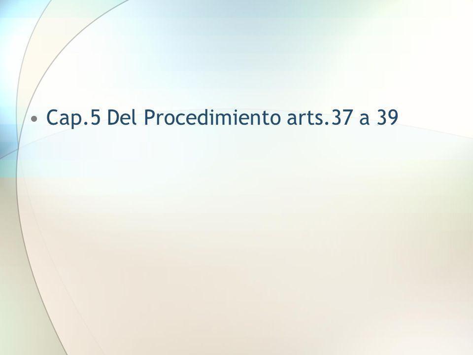 Cap.5 Del Procedimiento arts.37 a 39