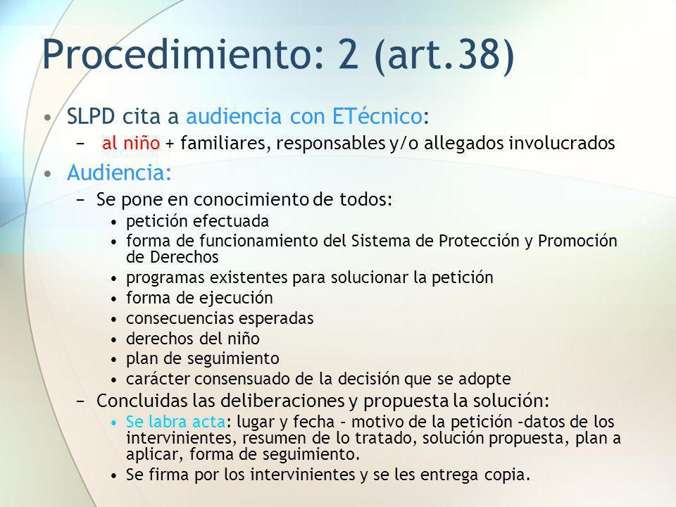 Procedimiento: 2 (art.38) SLPD cita a audiencia con ETécnico: al niño + familiares, responsables y/o allegados involucrados Audiencia: Se pone en cono