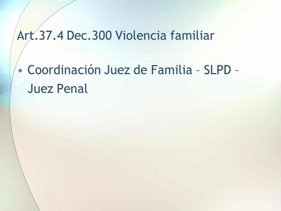 Art.37.4 Dec.300 Violencia familiar Coordinación Juez de Familia – SLPD – Juez Penal