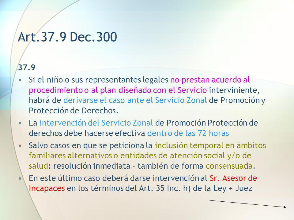 Art.37.9 Dec.300 37.9 Si el niño o sus representantes legales no prestan acuerdo al procedimiento o al plan diseñado con el Servicio interviniente, ha
