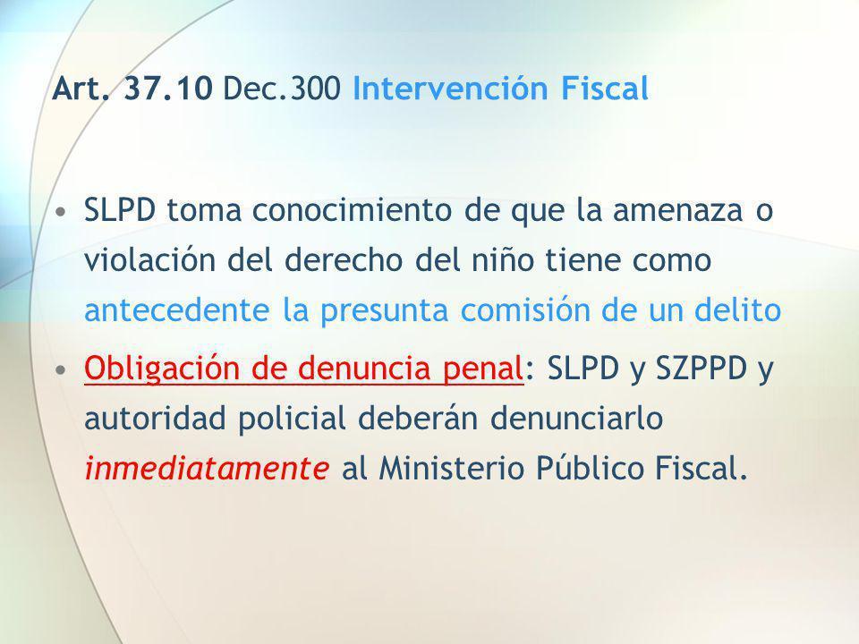 Art. 37.10 Dec.300 Intervención Fiscal SLPD toma conocimiento de que la amenaza o violación del derecho del niño tiene como antecedente la presunta co