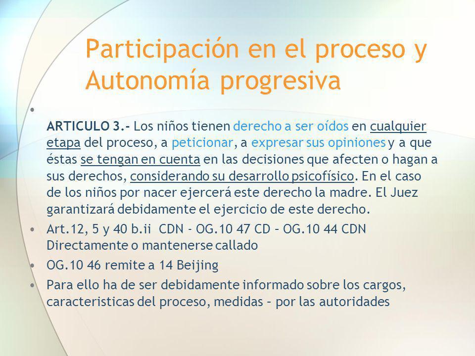 Participación en el proceso y Autonomía progresiva ARTICULO 3.- Los niños tienen derecho a ser oídos en cualquier etapa del proceso, a peticionar, a e