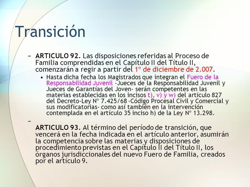 Transición ARTICULO 92. Las disposiciones referidas al Proceso de Familia comprendidas en el Capítulo II del Título II, comenzarán a regir a partir de
