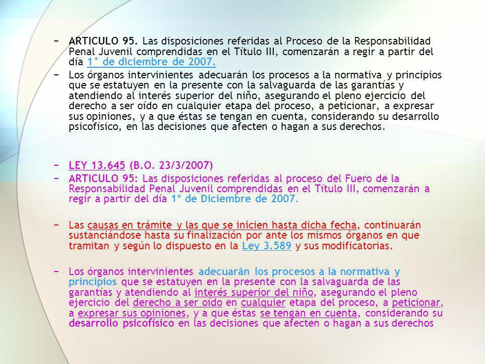 ARTICULO 95. Las disposiciones referidas al Proceso de la Responsabilidad Penal Juvenil comprendidas en el Título III, comenzarán a regir a partir del