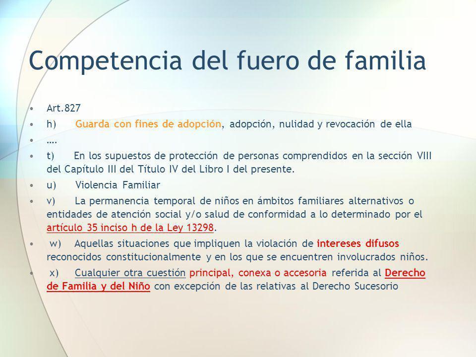 Competencia del fuero de familia Art.827 h) Guarda con fines de adopción, adopción, nulidad y revocación de ella …. t) En los supuestos de protección