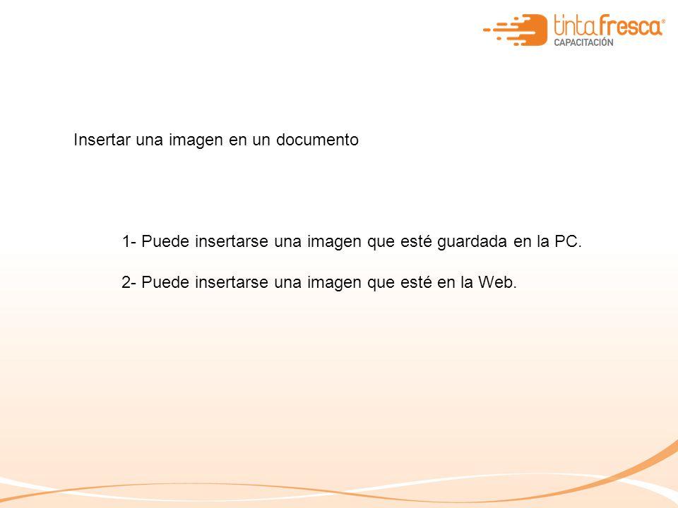 Insertar una imagen en un documento 1- Puede insertarse una imagen que esté guardada en la PC. 2- Puede insertarse una imagen que esté en la Web.