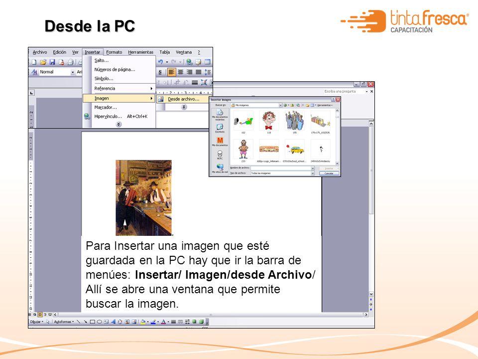 Para Insertar una imagen que esté guardada en la PC hay que ir la barra de menúes: Insertar/ Imagen/desde Archivo/ Allí se abre una ventana que permit