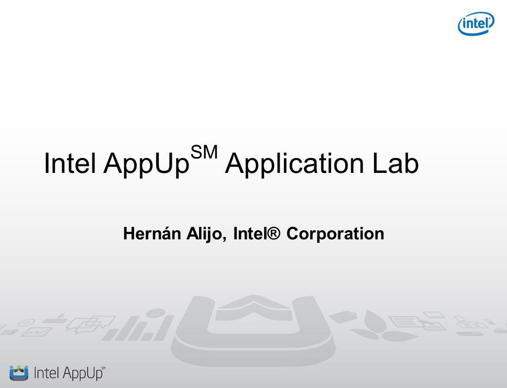 Intel AppUp SM Application Lab Hernán Alijo, Intel® Corporation