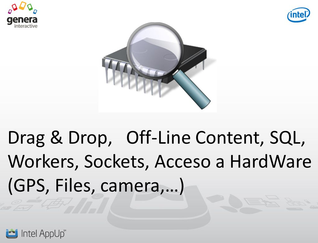 Drag & Drop, Off-Line Content, SQL, Workers, Sockets, Acceso a HardWare (GPS, Files, camera,…)