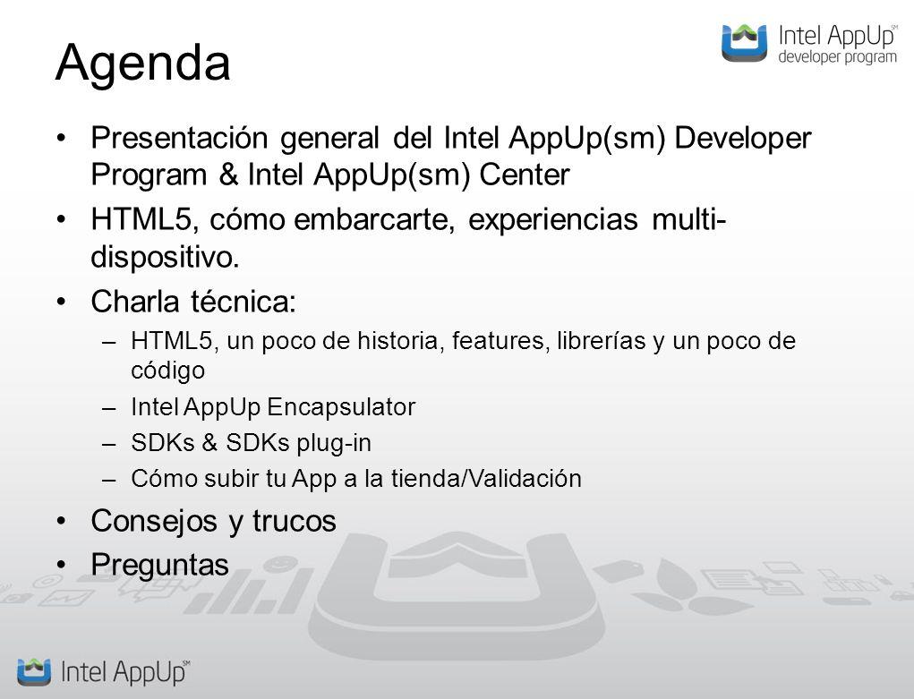 Agenda Presentación general del Intel AppUp(sm) Developer Program & Intel AppUp(sm) Center HTML5, cómo embarcarte, experiencias multi- dispositivo.