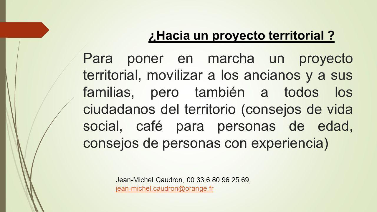 Para poner en marcha un proyecto territorial, movilizar a los ancianos y a sus familias, pero también a todos los ciudadanos del territorio (consejos