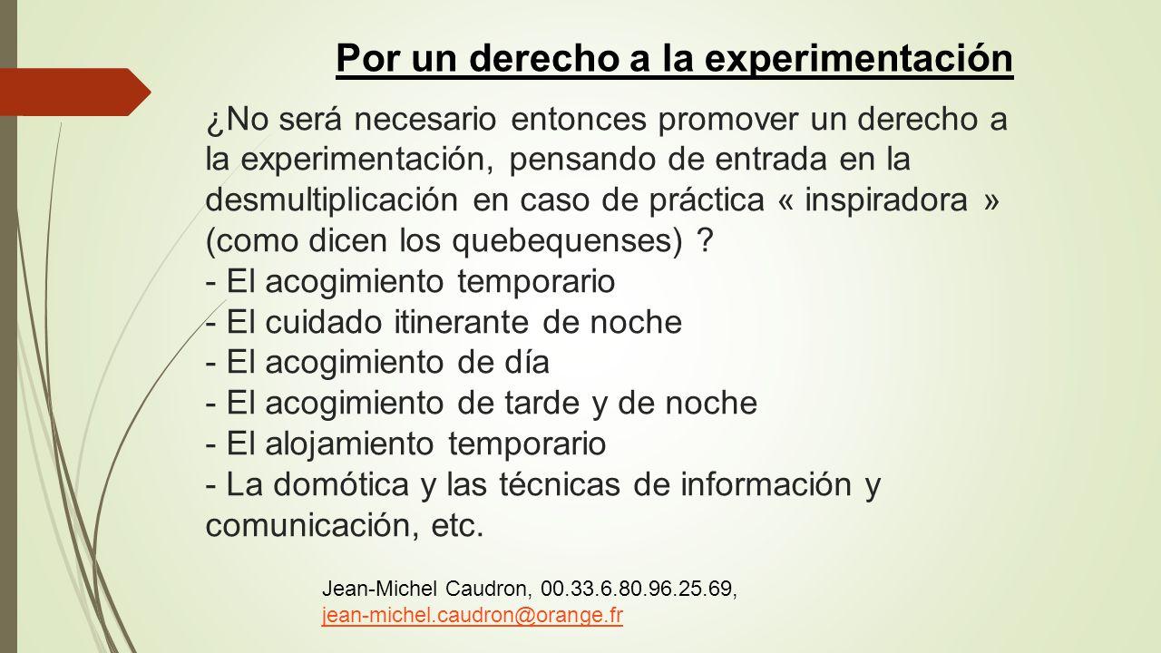 ¿No será necesario entonces promover un derecho a la experimentación, pensando de entrada en la desmultiplicación en caso de práctica « inspiradora »