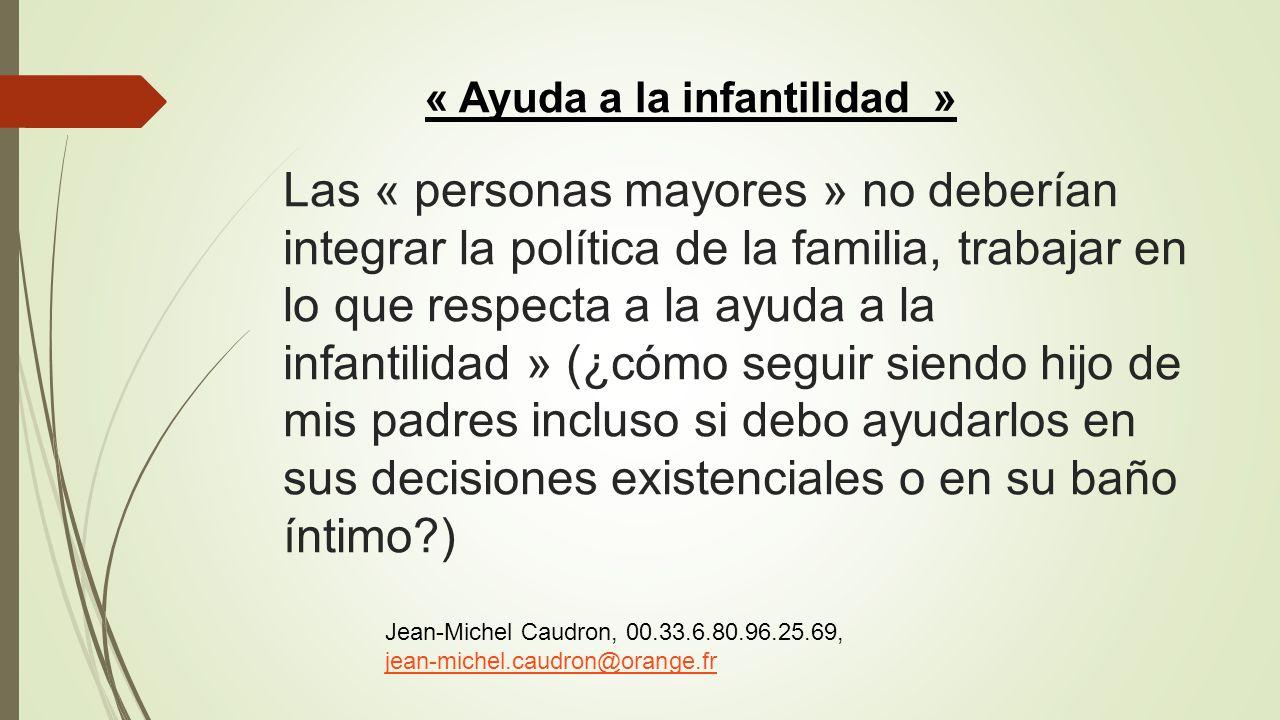 Las « personas mayores » no deberían integrar la política de la familia, trabajar en lo que respecta a la ayuda a la infantilidad » (¿cómo seguir sien