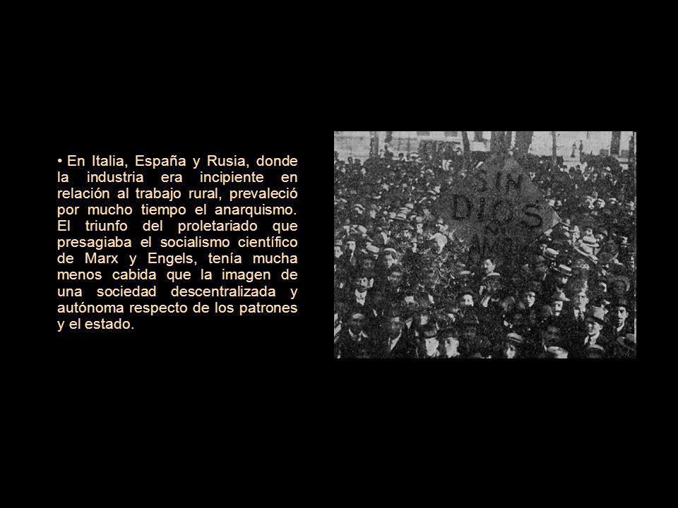 En Italia, España y Rusia, donde la industria era incipiente en relación al trabajo rural, prevaleció por mucho tiempo el anarquismo. El triunfo del p