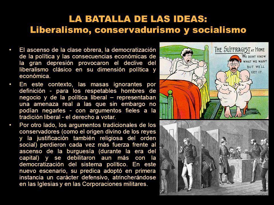 LA BATALLA DE LAS IDEAS: Liberalismo, conservadurismo y socialismo El ascenso de la clase obrera, la democratización de la política y las consecuencia