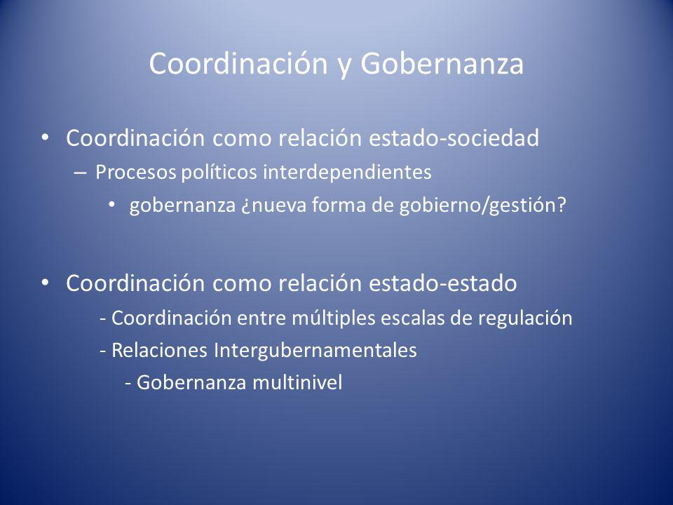 Coordinación y Gobernanza Coordinación como relación estado-sociedad – Procesos políticos interdependientes gobernanza ¿nueva forma de gobierno/gestió
