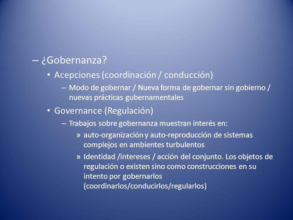 – ¿Gobernanza? Acepciones (coordinación / conducción) – Modo de gobernar / Nueva forma de gobernar sin gobierno / nuevas prácticas gubernamentales Gov