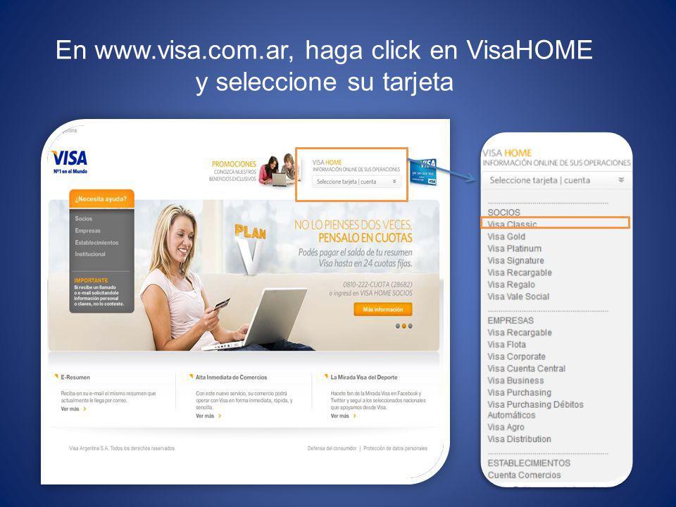 Una vez seleccionada su tarjeta puede ingresar a VisaHOME Si ya tiene su Usuario Visa Home ingrese los datos correspondientes y su clave.