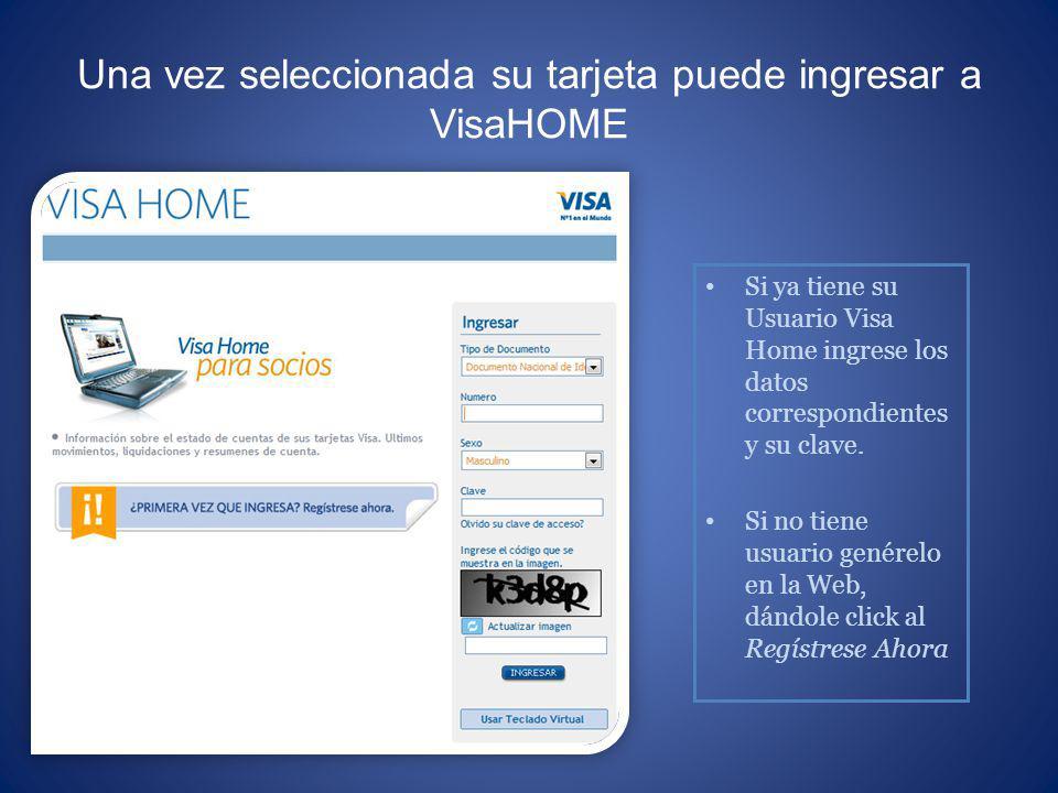 Una vez seleccionada su tarjeta puede ingresar a VisaHOME Si ya tiene su Usuario Visa Home ingrese los datos correspondientes y su clave. Si no tiene