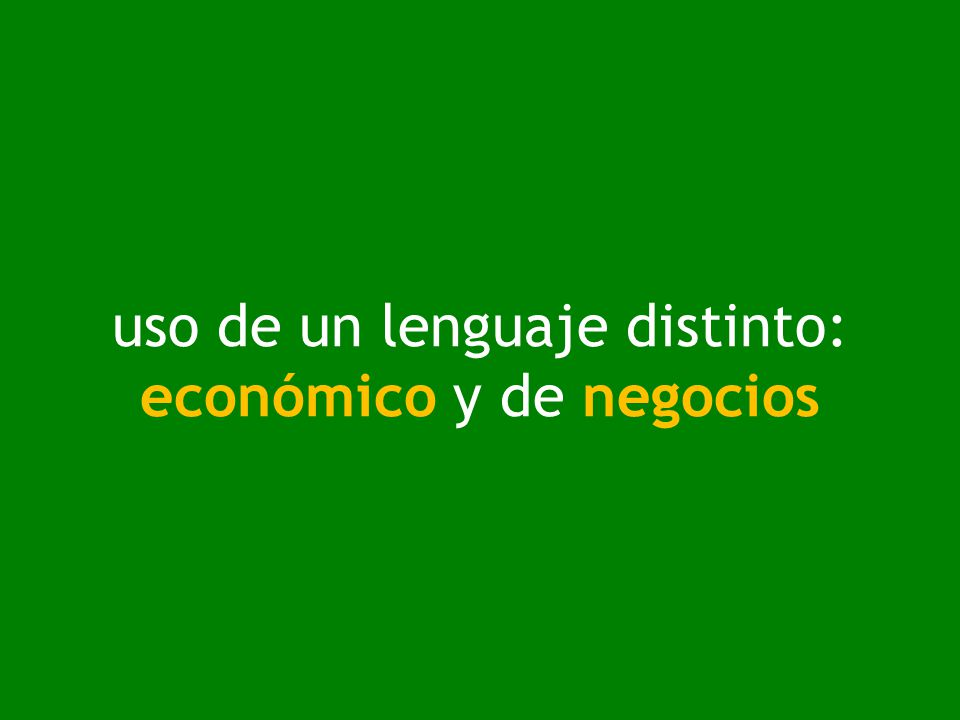 uso de un lenguaje distinto: económico y de negocios