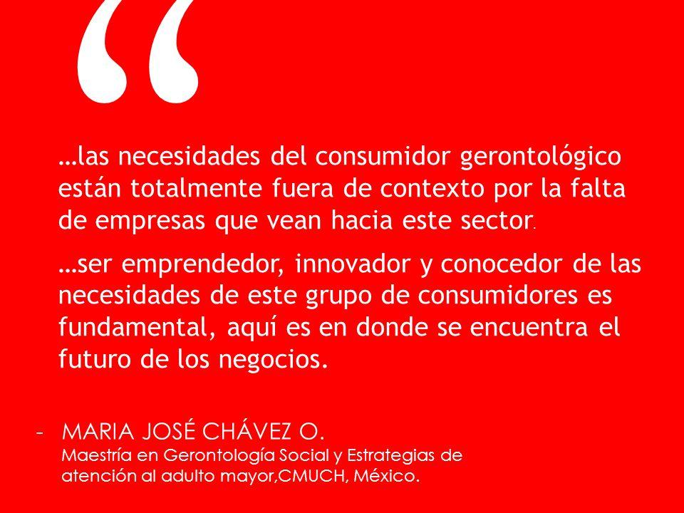 …las necesidades del consumidor gerontológico están totalmente fuera de contexto por la falta de empresas que vean hacia este sector. …ser emprendedor