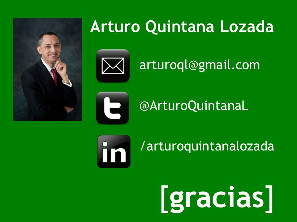 Arturo Quintana Lozada [gracias] @ArturoQuintanaL /arturoquintanalozada arturoql@gmail.com